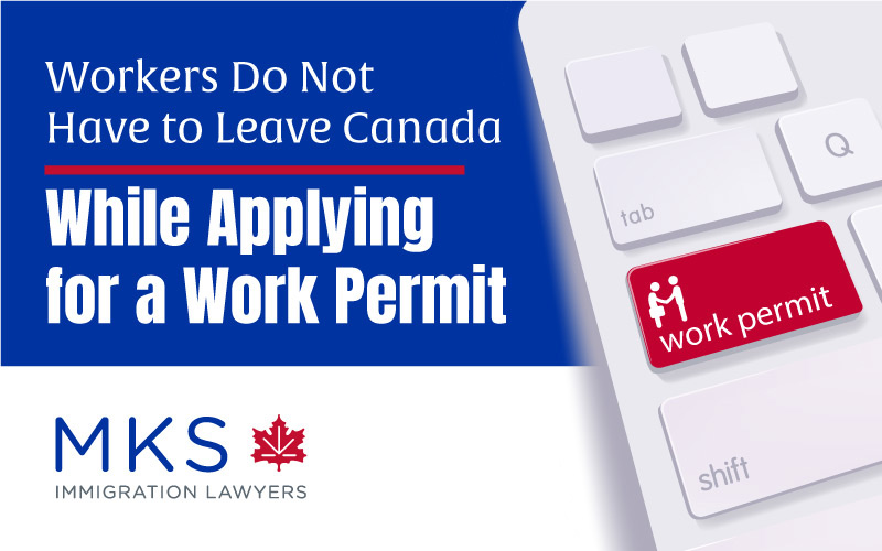 Policy Ensures Workers Do Not Have to Leave Canada While Applying for a Canada Work Permit